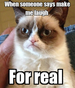 Poster: When someone says make me laugh  For real