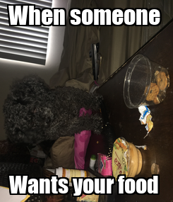 Poster: When someone  Wants your food