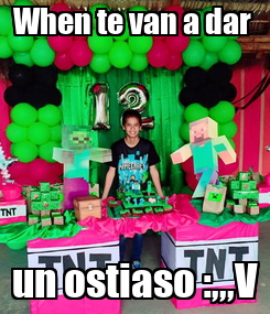 Poster: When te van a dar  un ostiaso :,,,V