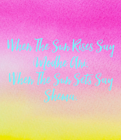 Poster: When The Sun Rises Say Modhe Ani. When The Sun Sets Say Shema.