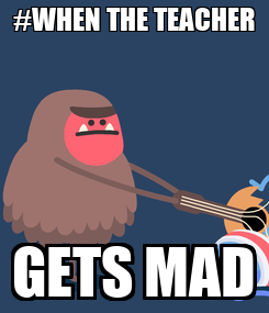 Poster: #WHEN THE TEACHER GETS MAD