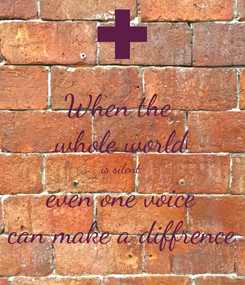 Poster: When the  whole world is silent, even one voice can make a diffrence