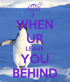 Poster: WHEN UR LEAVE YOU BEHIND