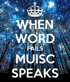 Poster: WHEN WORD FAILS MUISC SPEAKS