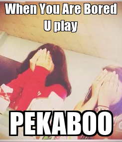 Poster: When You Are Bored U play PEKABOO