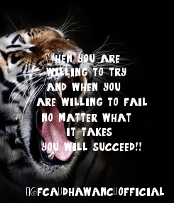 Poster:     When you are      willing to try      and when you    are willing to fail,