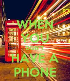 "Poster: WHEN YOU DON""T HAVE A PHONE"