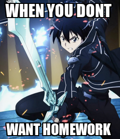 Poster: WHEN YOU DONT  WANT HOMEWORK