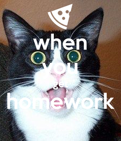 Poster: when you get homework