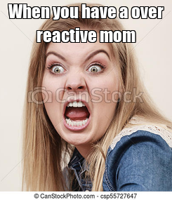 Poster: When you have a over reactive mom