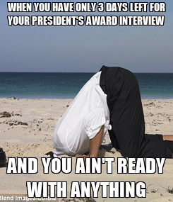Poster: WHEN YOU HAVE ONLY 3 DAYS LEFT FOR YOUR PRESIDENT'S AWARD INTERVIEW AND YOU AIN'T READY WITH ANYTHING