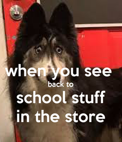 Poster:  when you see  back to school stuff in the store