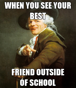 Poster: WHEN YOU SEE YOUR BEST FRIEND OUTSIDE OF SCHOOL