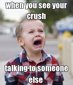 Poster: when you see your crush talking to someone else