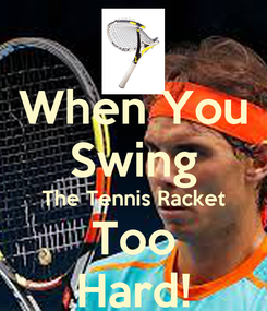 Poster: When You Swing The Tennis Racket Too Hard!