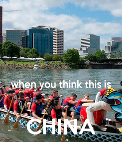 Poster:   when you think this is  CHINA
