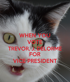 Poster: WHEN YOU VOTE TREVOR, J, DELORME FOR VICE PRESIDENT