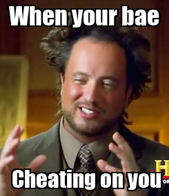 Poster: When your bae  Cheating on you