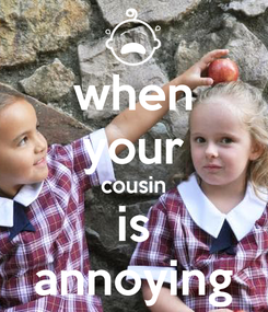 Poster: when your cousin is annoying