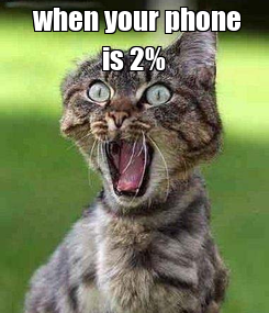Poster:  when your phone is 2%