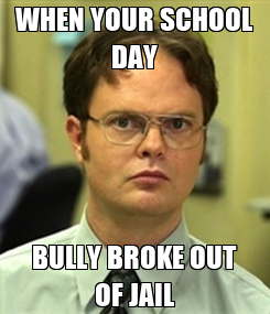 Poster: WHEN YOUR SCHOOL DAY BULLY BROKE OUT OF JAIL
