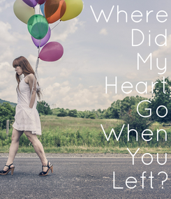 Poster: Where Did My Heart Go When You Left?