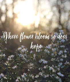 Poster: Where flower bloom so does  hope