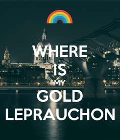 Poster: WHERE IS MY GOLD LEPRAUCHON