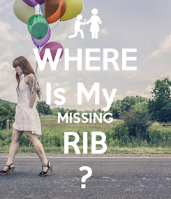 Poster: WHERE Is My  MISSING RIB ?