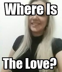 Poster: Where Is The Love?