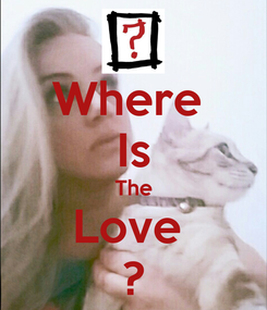 Poster: Where  Is The Love  ?