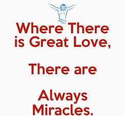 Poster: Where There is Great Love, There are Always Miracles.