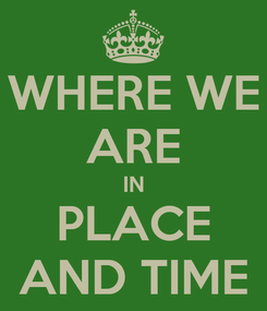 Poster: WHERE WE ARE IN PLACE AND TIME