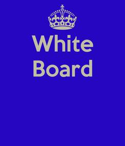 Poster: White Board