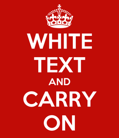 Poster: WHITE TEXT AND CARRY ON