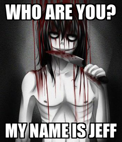 Poster: WHO ARE YOU? MY NAME IS JEFF