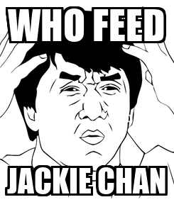 Poster: WHO FEED JACKIE CHAN