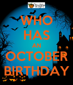 Poster: WHO HAS AN OCTOBER BIRTHDAY