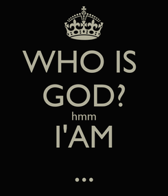 Poster: WHO IS  GOD? hmm I'AM ...