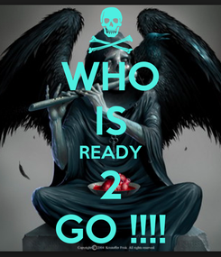 Poster: WHO IS READY 2 GO !!!!