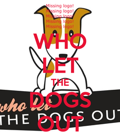 Poster: WHO LET THE DOGS OUT