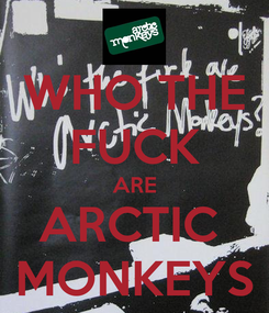 Poster: WHO THE FUCK ARE ARCTIC  MONKEYS