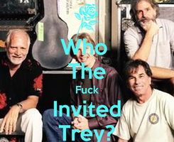 Poster: Who  The Fuck Invited Trey?