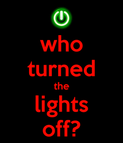 Poster: who turned the lights off?