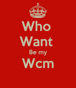 Poster: Who  Want  Be my Wcm