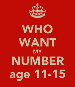 Poster: WHO WANT MY NUMBER age 11-15