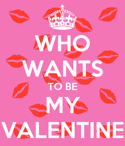 Poster: WHO WANTS TO BE MY VALENTINE