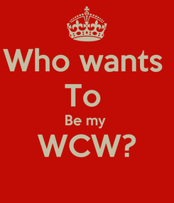 Poster: Who wants  To  Be my  WCW?