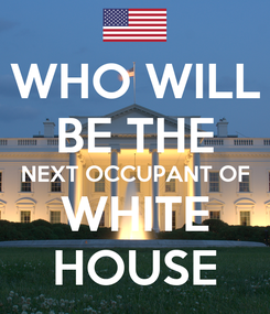 Poster: WHO WILL BE THE NEXT OCCUPANT OF WHITE HOUSE