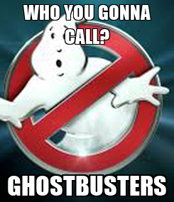 Poster: WHO YOU GONNA CALL? GHOSTBUSTERS
